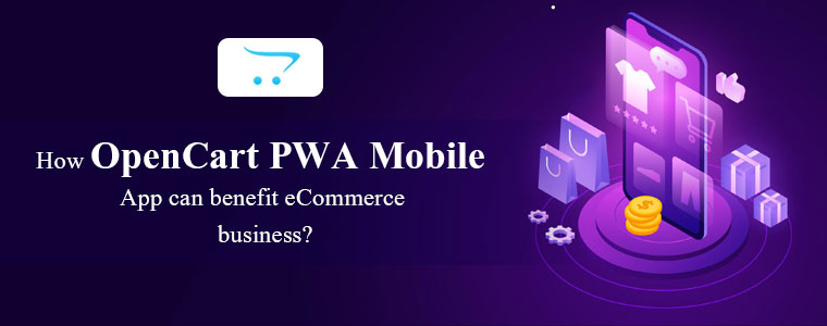 How-OpenCart-PWA-Mobile-App-can-benefit-eCommerce-business